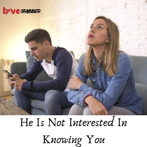 He is not interested in knowing you