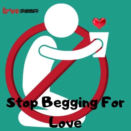 Stop begging for love